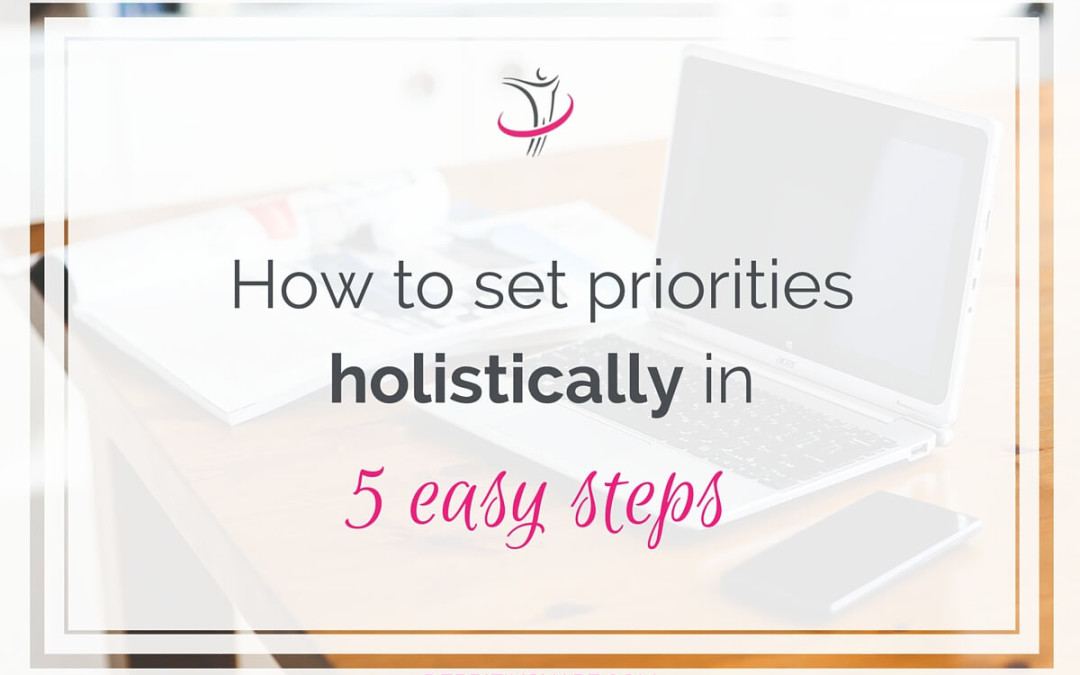 How To Set Priorities Holistically In 5 Easy Steps