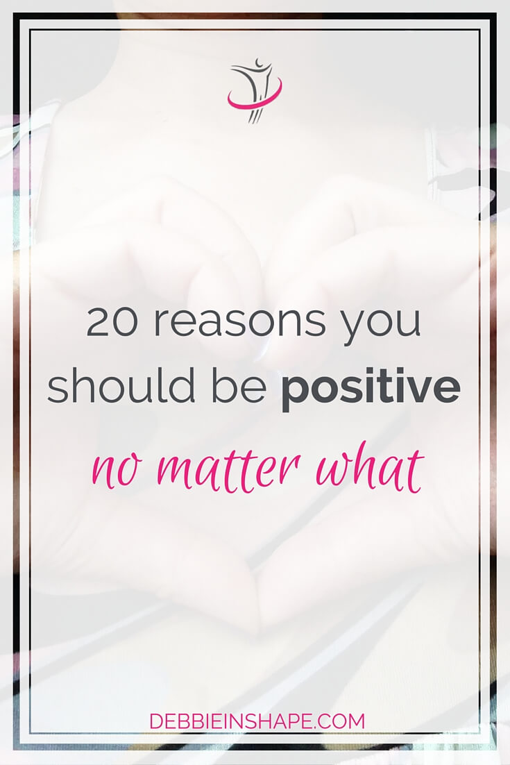 20 Reasons You Should Be Positive No Matter What. Check them on the blog!
