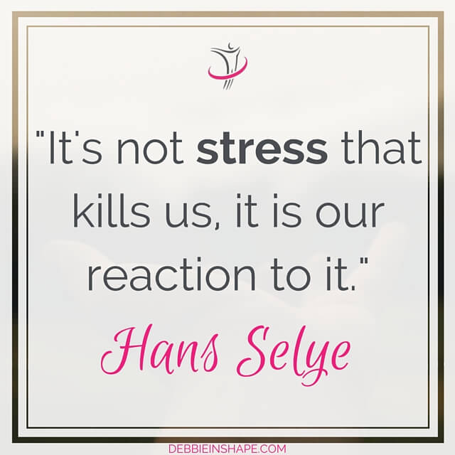 """It's not stress that kills us, it is our reaction to it."" - Hans Selye"