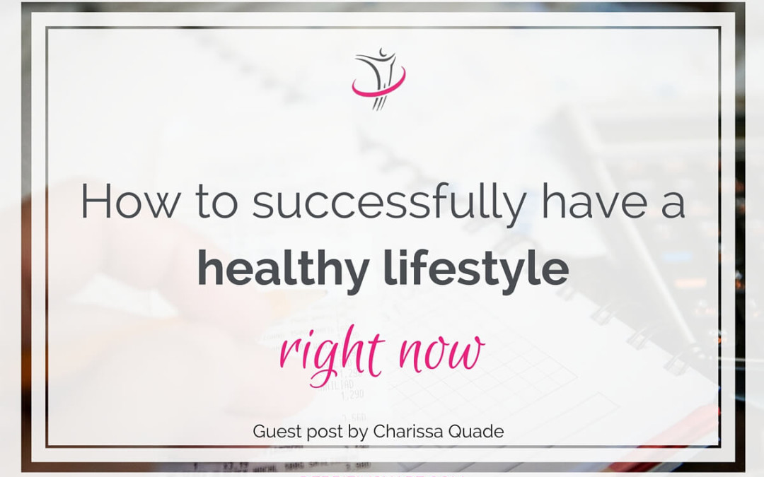 How To Successfully Have A Healthy Lifestyle Right Now