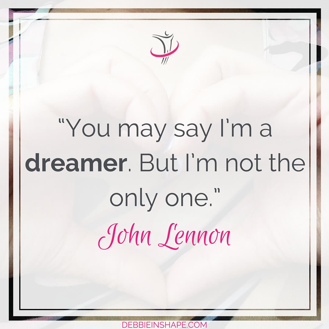 """You may say I'm a dreamer. But I'm not the only one."" – Imagine, John Lennon"