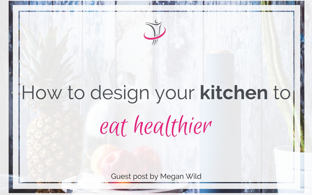How to Design Your Kitchen to Eat Healthier