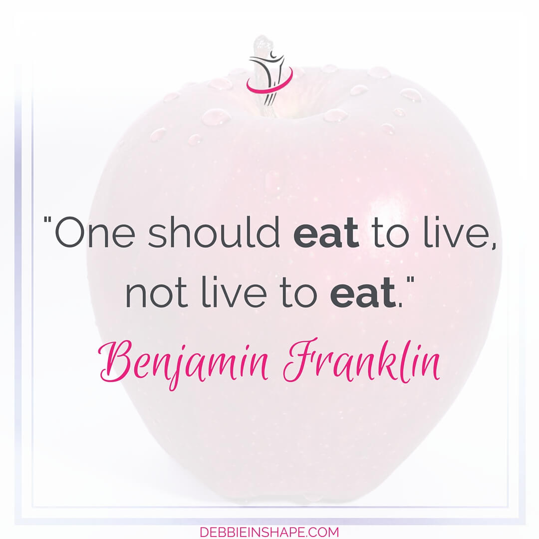 """""""One should eat to live, not live to eat."""" - Benjamin Franklin"""