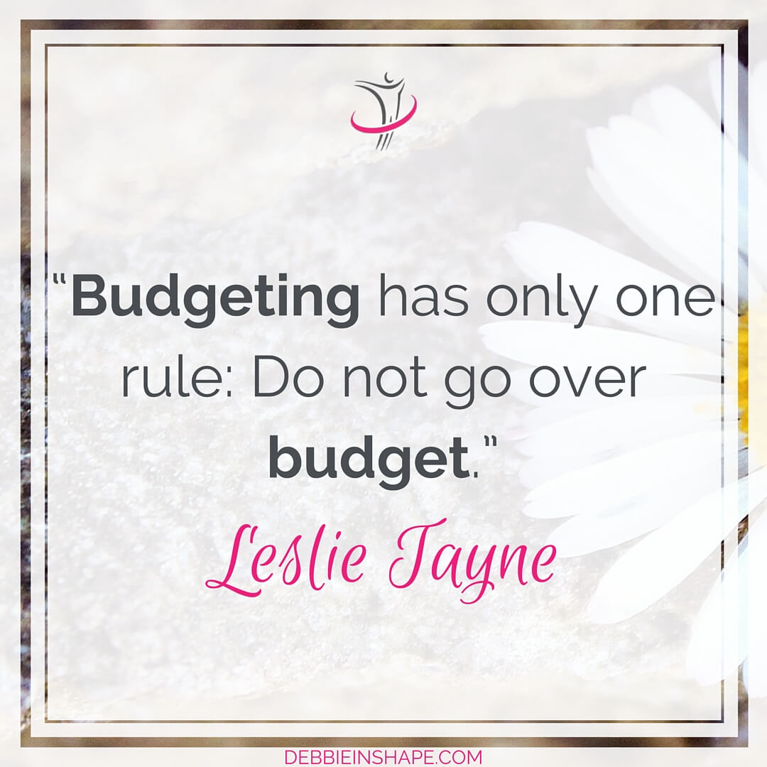 """Budgeting has only one rule: Do not go over budget."" - Leslie Tayne"