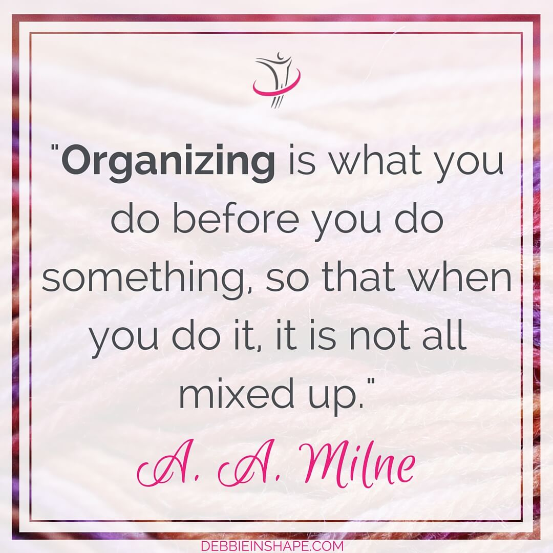 """Organizing is what you do before you do something, so that when you do it, it is not all mixed up."" - A. A. Milne"