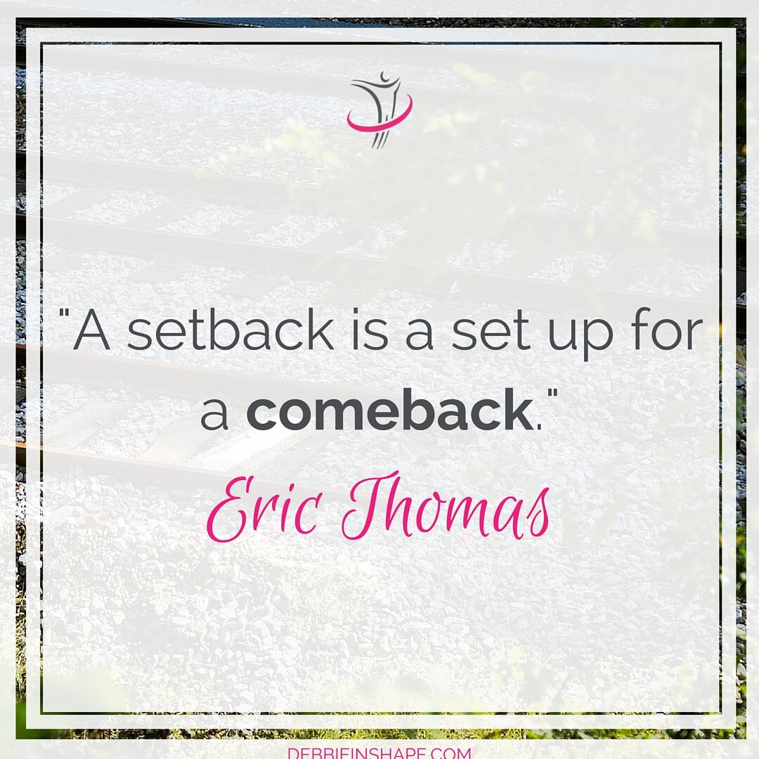 """A setback is a set up for a comeback."" - Eric Thomas"