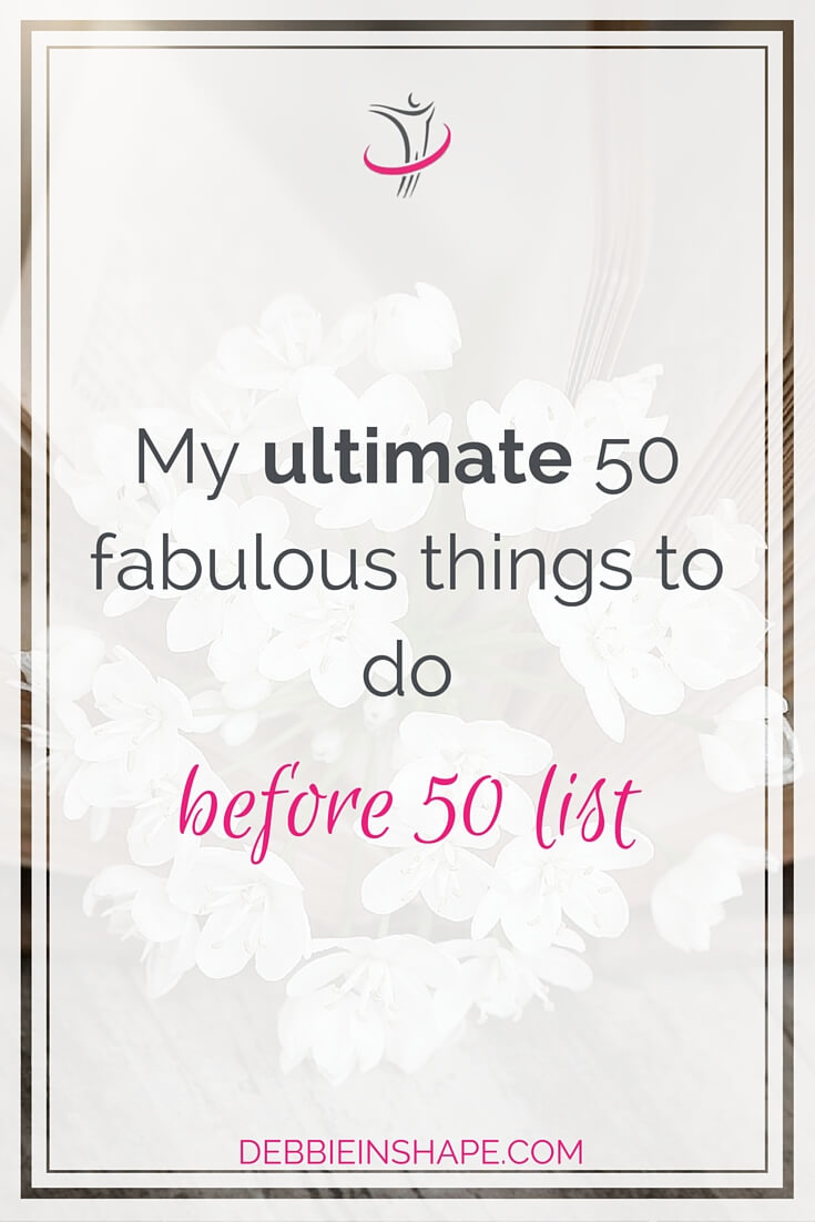My Ultimate 50 Fabulous Things To Do Before 50 List.