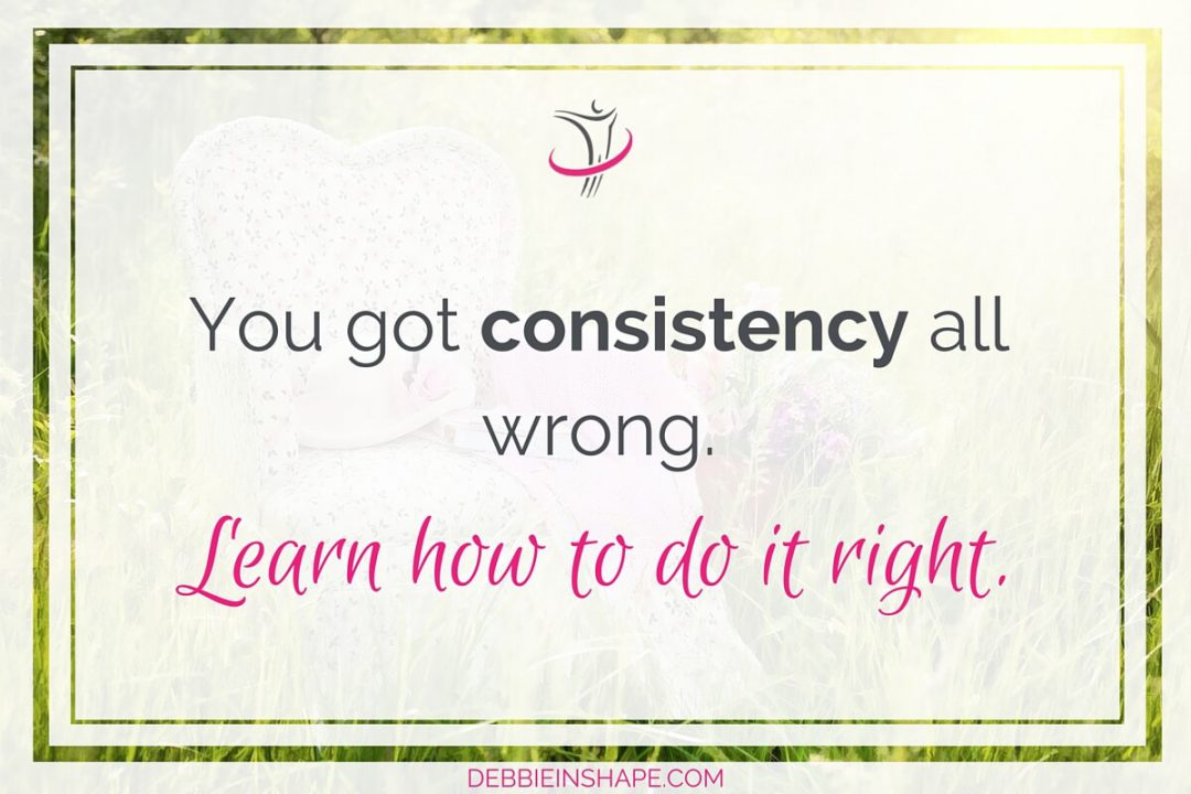 You Got Consistency All Wrong. Learn How To Do It Right.