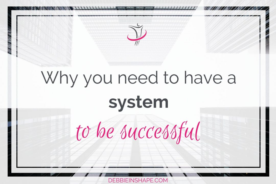 Why You Need To Have a System To Be Successful
