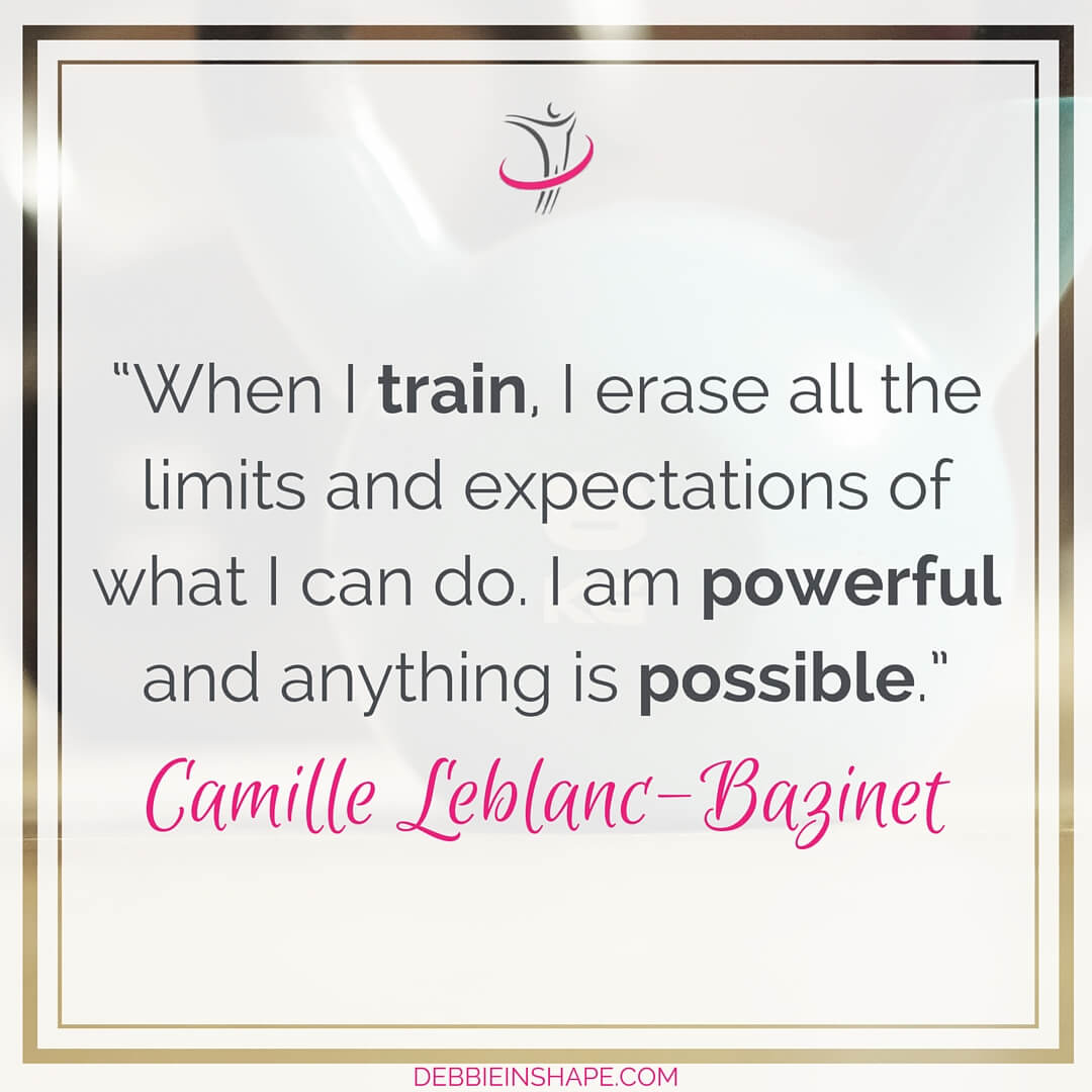 """When I train, I erase all the limits and expectations of what I can do. I am powerful and anything is possible."" - Camille Leblanc-Bazinet"