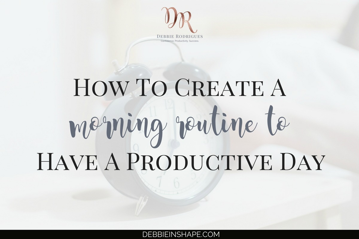 How To Create A Morning Routine To Have A Productive Day
