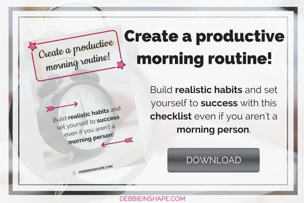 Build realistic habits and set yourself to success. Download the FREE morning routine checklist today!