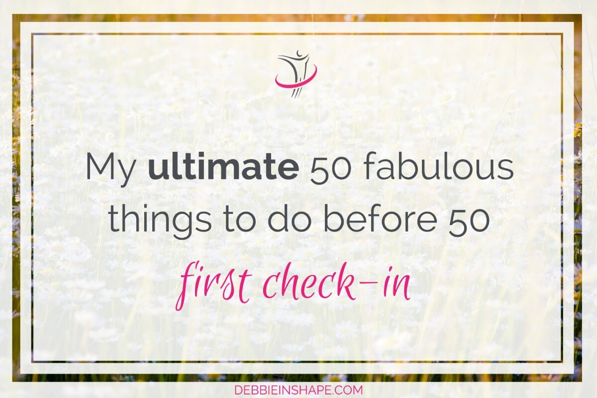 My Ultimate 50 Fabulous Things To Do Before 50 First Check-In