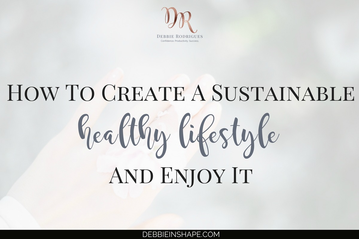 How To Create A Sustainable Healthy Lifestyle And Enjoy It