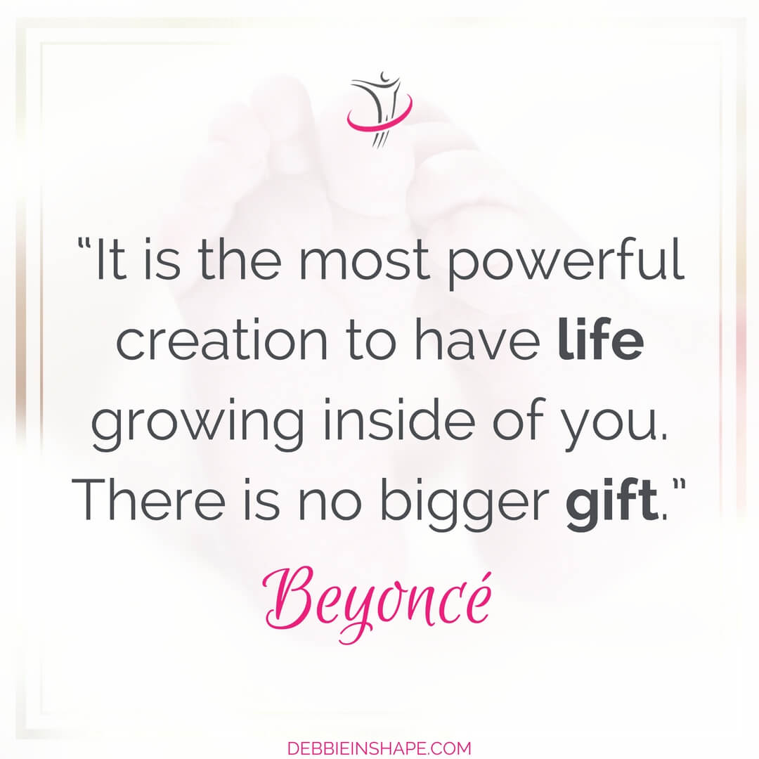 """It is the most powerful creation to have life growing inside of you. There is no bigger gift."" - Beyoncé"