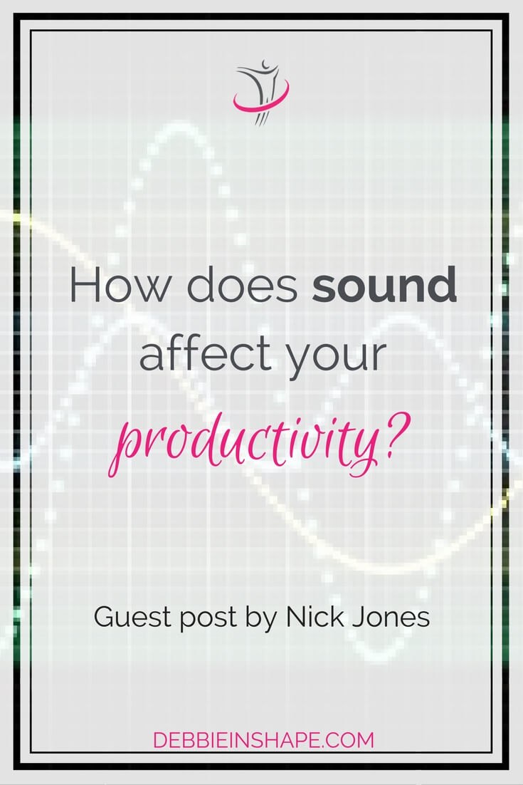 Productivity can be affected by the sounds or lack of sounds in your environment.