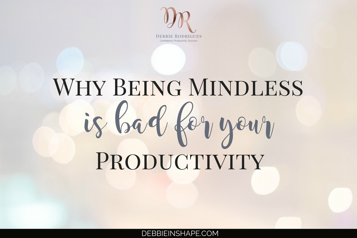 Why Being Mindless Is Bad For Your Productivity