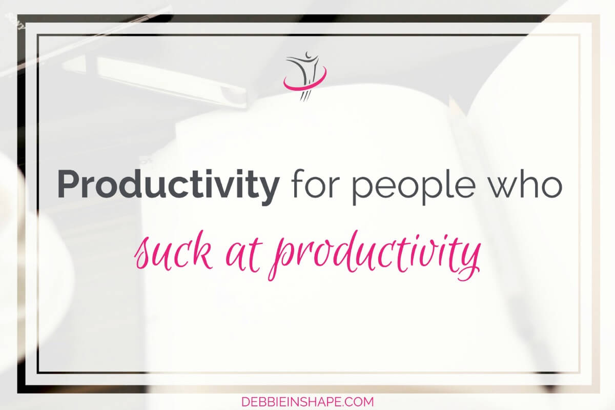 Productivity For People Who Suck At Productivity7 min read