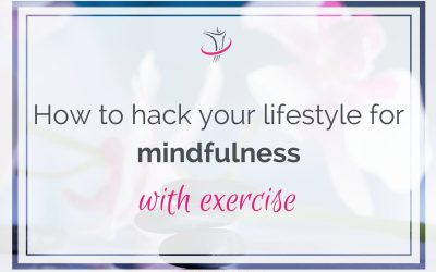 How To Hack Your Lifestyle For Mindfulness With Exercise