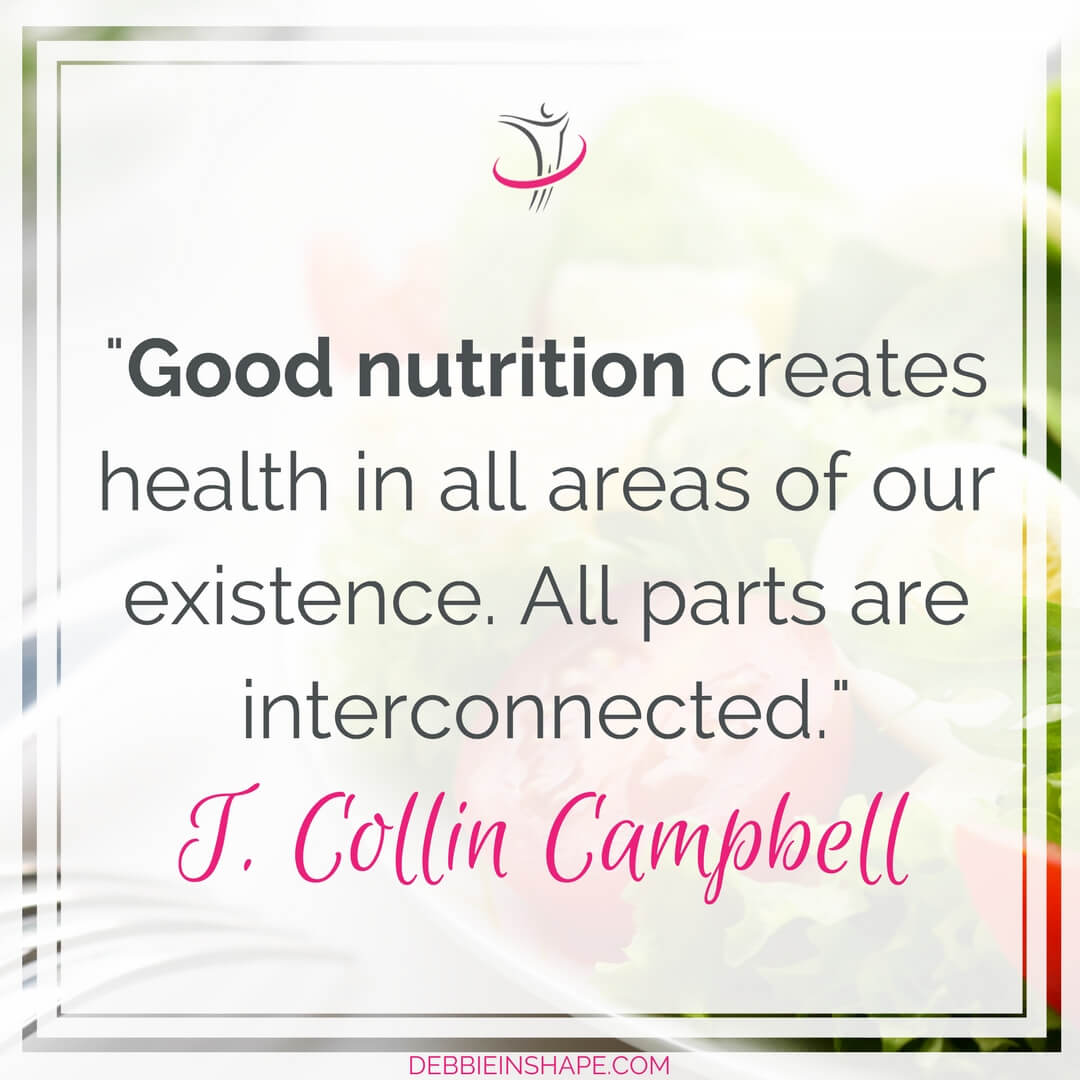 """Good nutrition creates health in all areas of our existence. All parts are interconnected."" T. Collin Campbell"