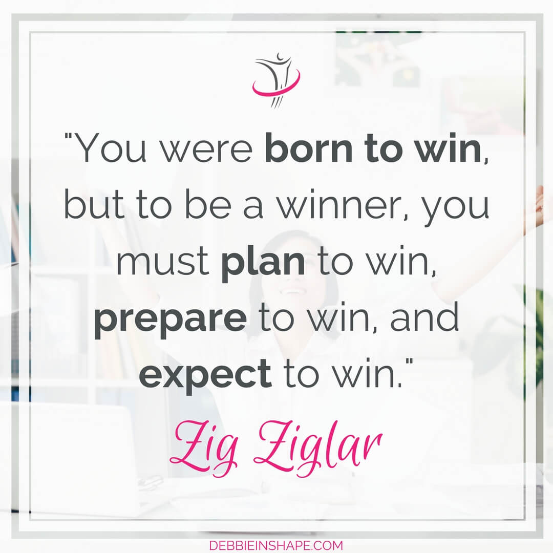 """You were born to win, but to be a winner, you must plan to win, prepare to win, and expect to win."" - Zig Ziglar"