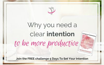 Why You Need A Clear Intention To Be More Productive