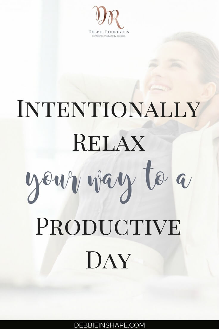 Learn how to intentionally relax and make mindful decisions to increase your productivity without feeling stressed and overwhelmed. Read all about it on the blog! #productivity #confidence #success #journaling #relax