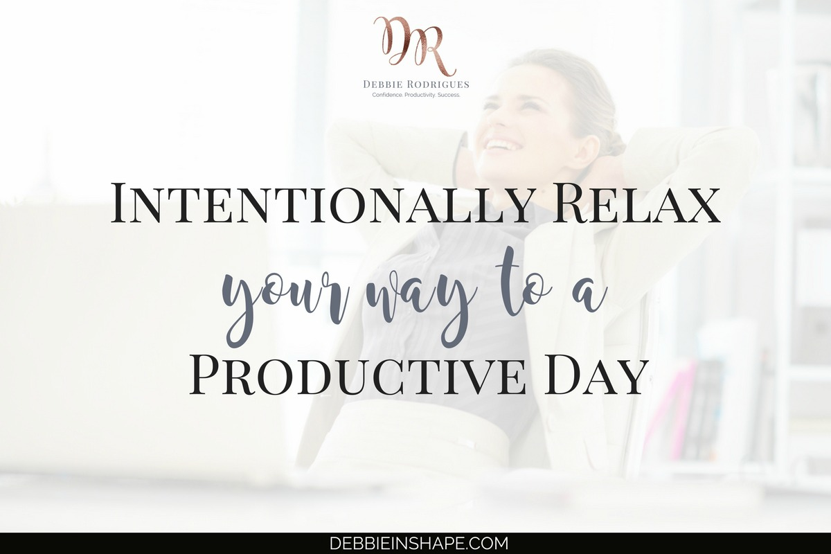 Intentionally Relax Your Way To A Productive Day