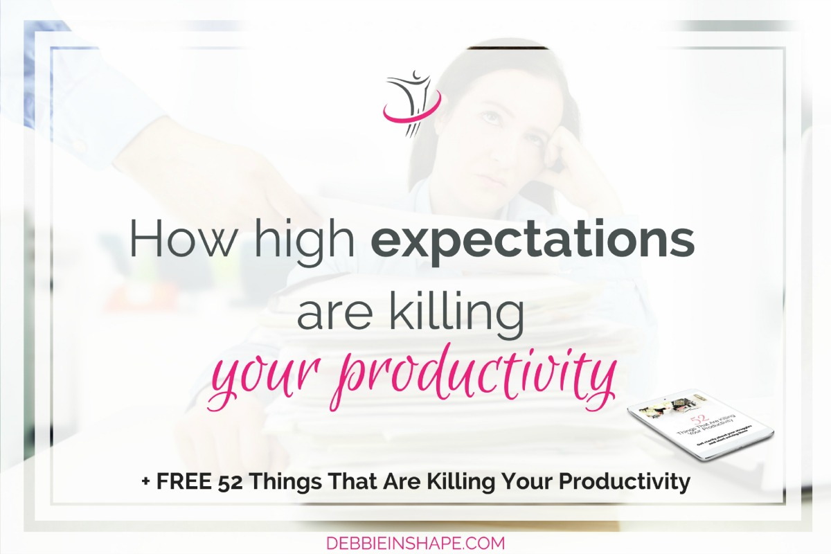 How High Expectations Are Killing Your Productivity