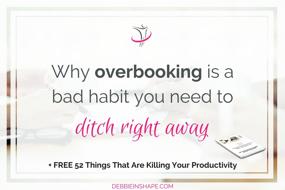 Why Overbooking Is A Bad Habit You Need To Ditch Right Away