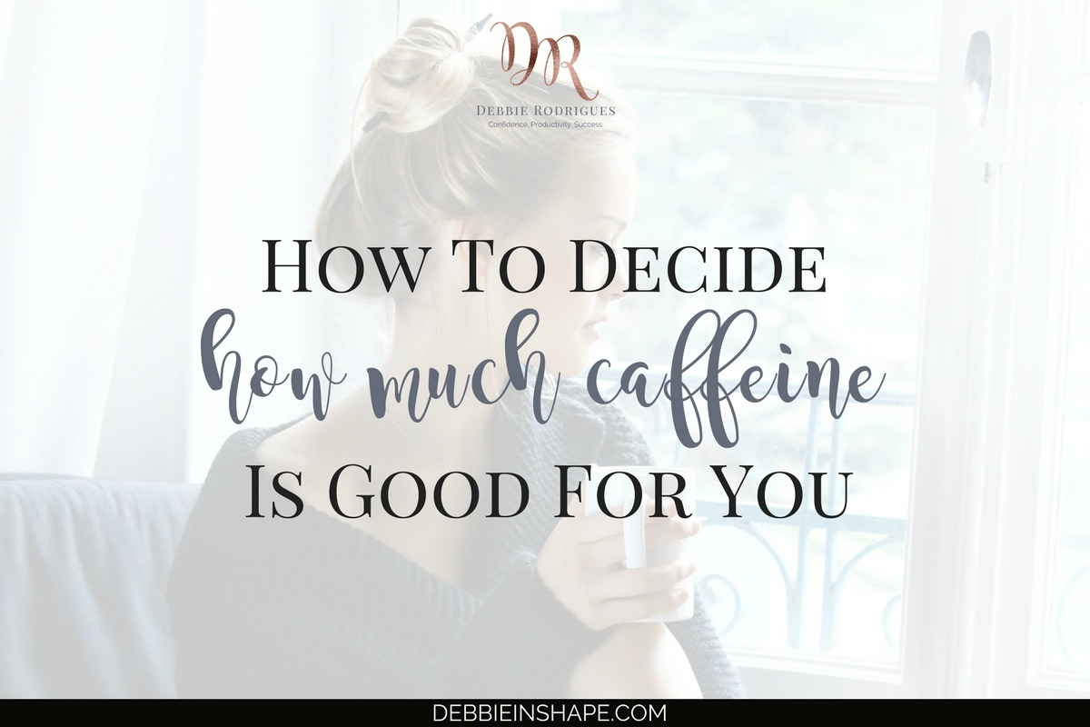How To Decide How Much Caffeine Is Good For You