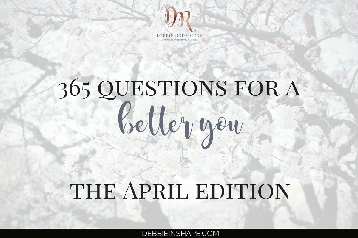 365 Questions For A Better You: the April Edition