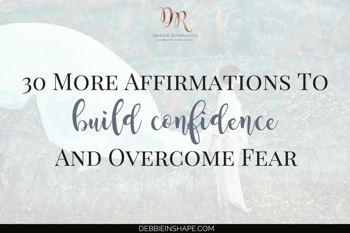30 More Affirmations To Build Confidence And Overcome Fear