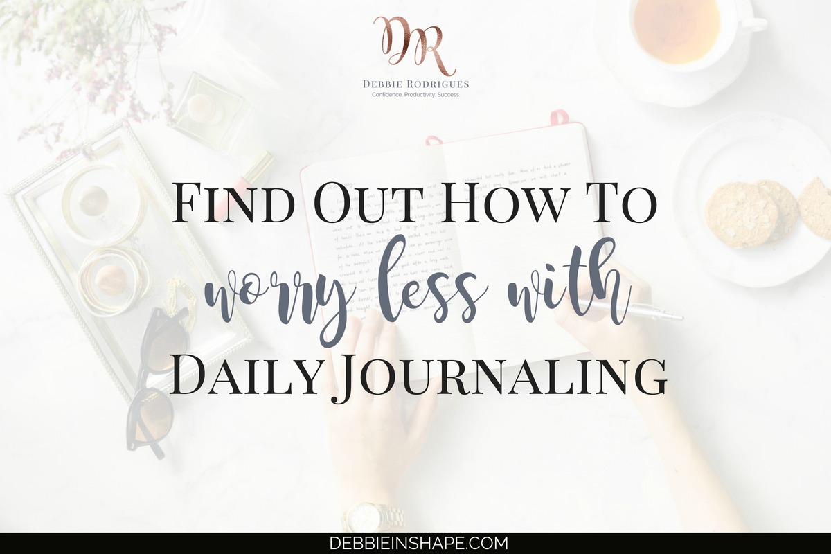 Find Out How To Worry Less With Daily Journaling