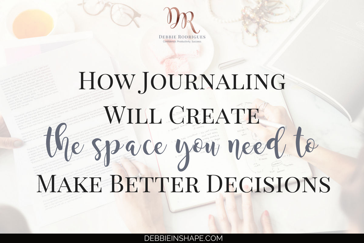 How Journaling Will Create The Space You Need To Make Better Decisions