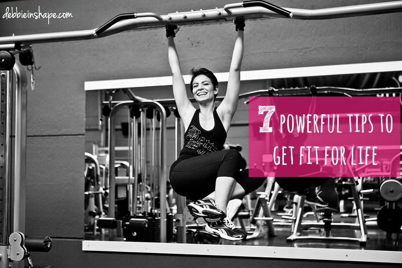 7 Powerful Tips To Get Fit For Life