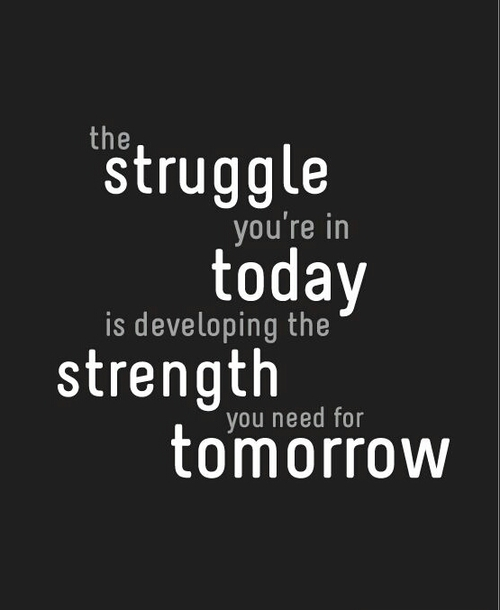 """The struggle you're in today is developing the strength you need for tomorrow."" - Robert Tew"