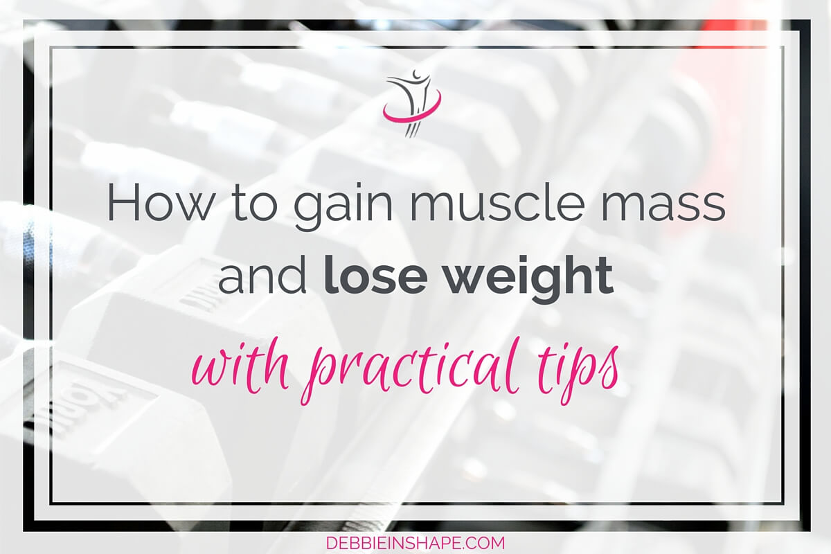 How To Gain Muscle Mass And Lose Weight With Practical Tips