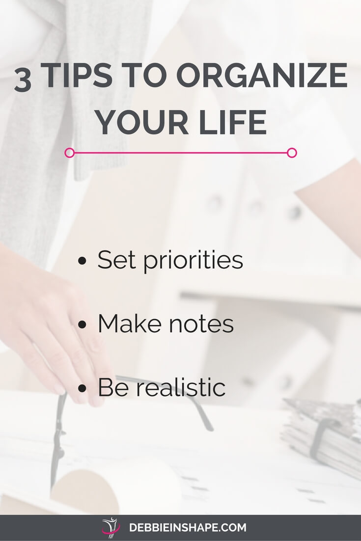 Get things done with these 3 tips and organize your life today.