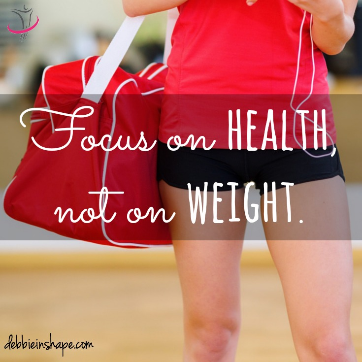 Focus on health, not on weight.
