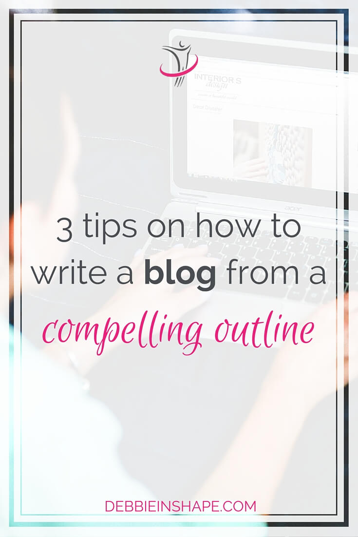 3 Tips on How to Write a Blog from a Compelling Outline.