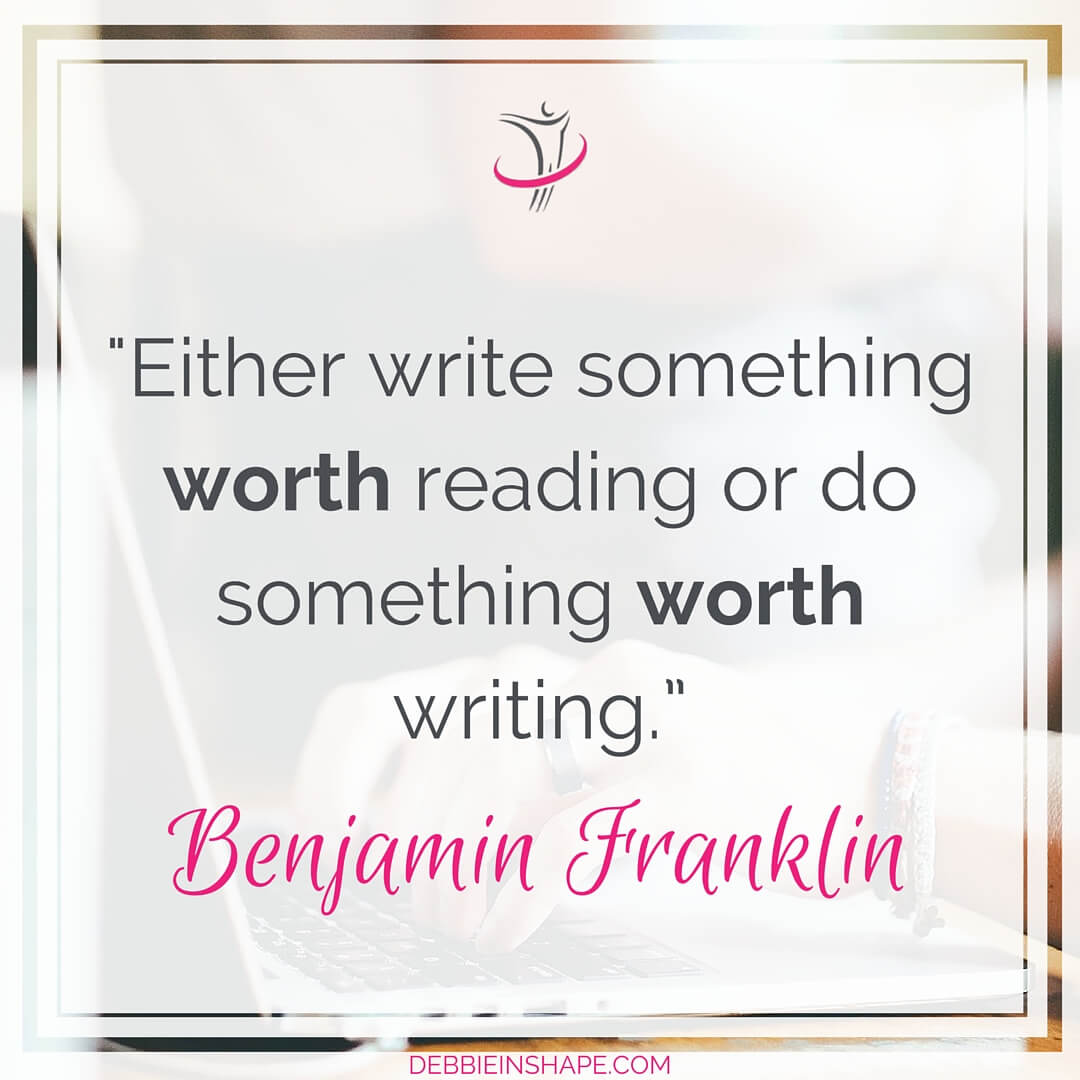 """Either write something worth reading or do something worth writing."" - Benjamin Franklin"