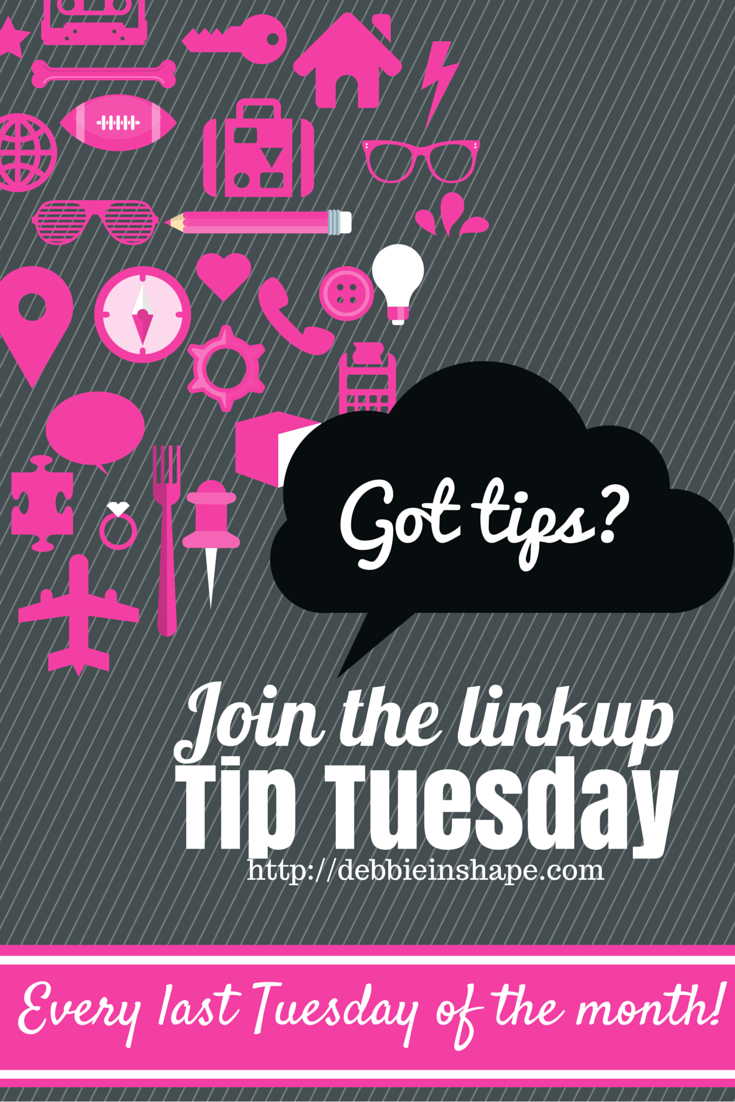 Linkups are an awesome way to discover new sites. It goes even better when you learn something new that can make your life easier. That is what Tip Tuesday from Debbie in Shape is all about. Every last Tuesday of the month you can find tips on parenting, fitness, nutrition, lifestyle, and MUCH more! Write in your agenda and come and join us.