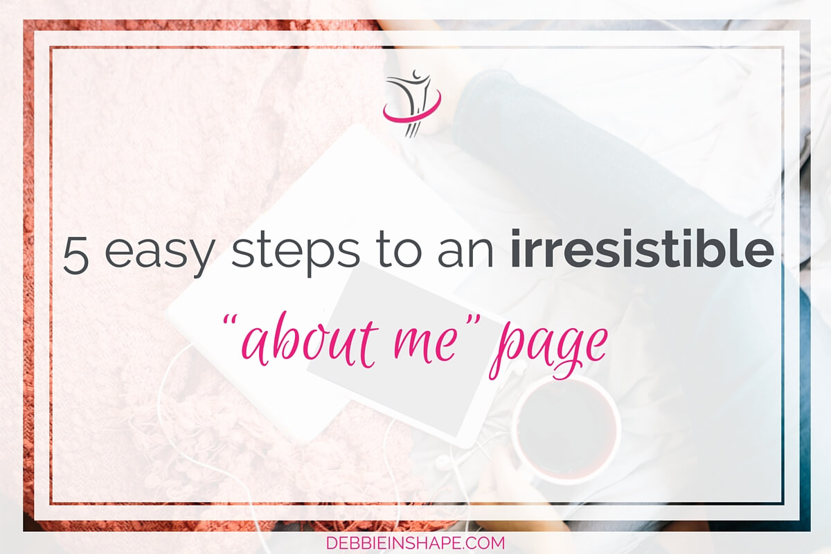 "5 Easy Steps To An Irresistible ""About Me"" Page"