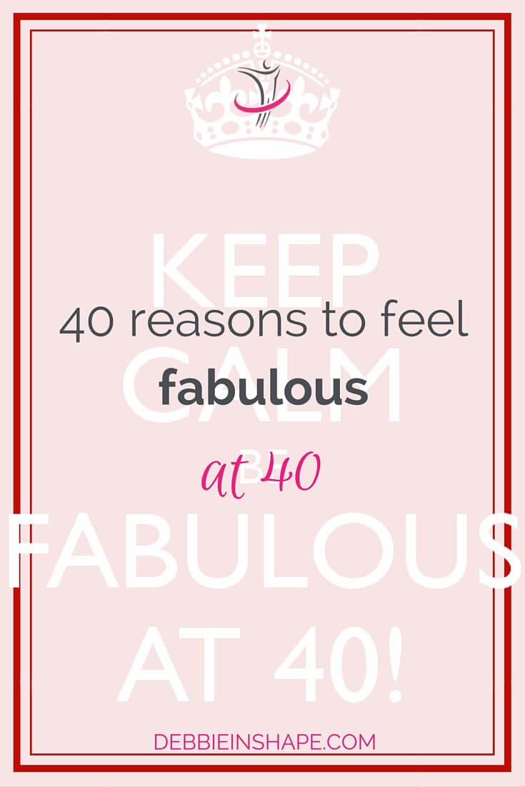 40 Reasons To Feel Fabulous At 40.