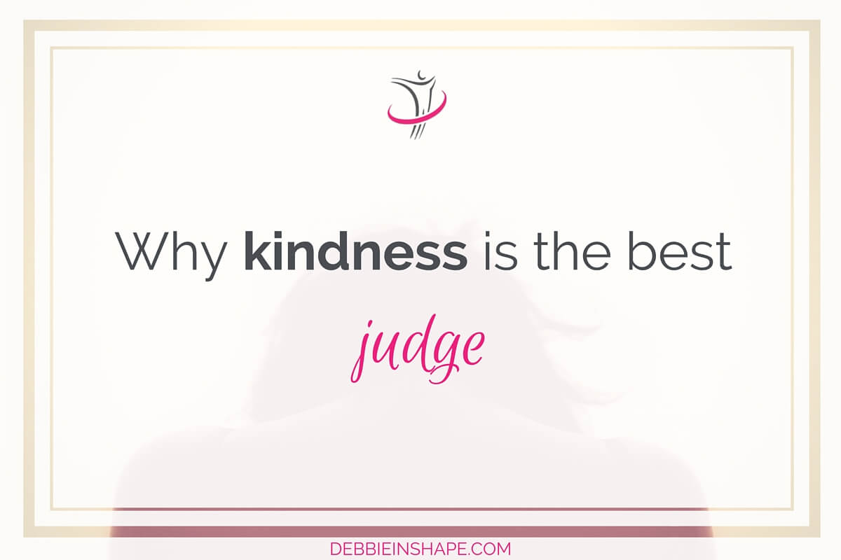 Why Kindness Is The Best Judge