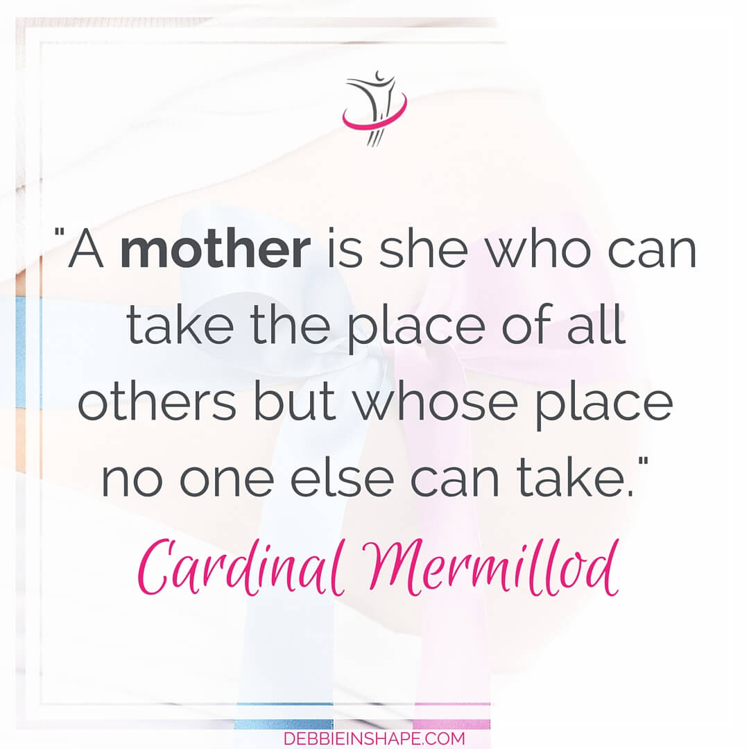 """A mother is she who can take the place of all others but whose place no one else can take."" - Cardinal Mermillod"