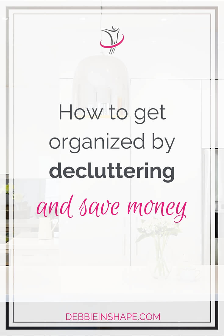How To Get Organized By Decluttering And Save Money.