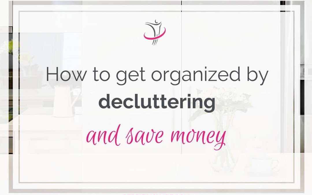 How To Get Organized By Decluttering And Save Money