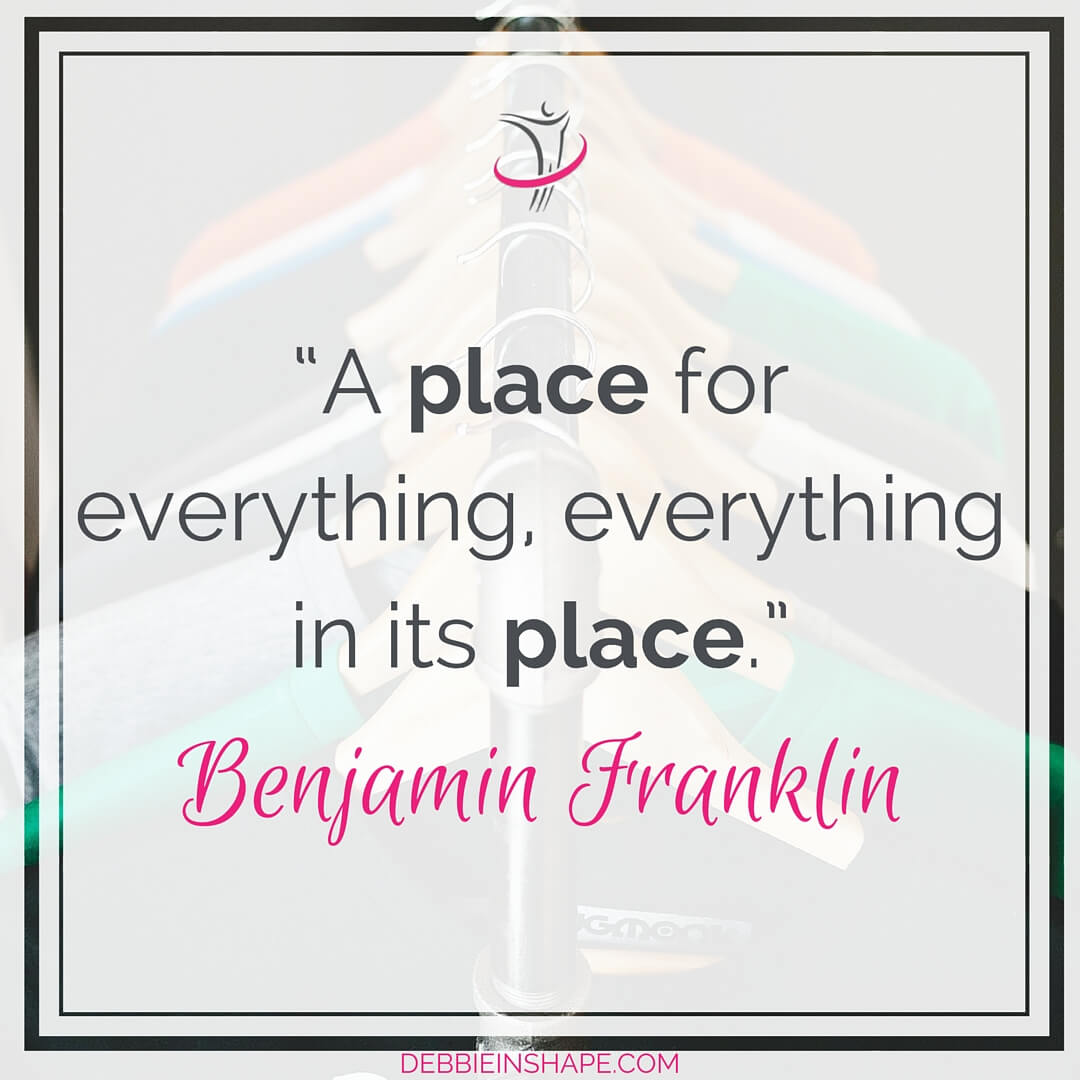 """A place for everything, everything in its place."" - Benjamin Franklin"